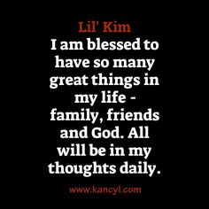 """""""I am blessed to have so many great things in my life - family, friends and God. All will be in my thoughts daily."""", Lil' Kim"""