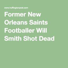 Former New Orleans Saints Footballer Will Smith Shot Dead