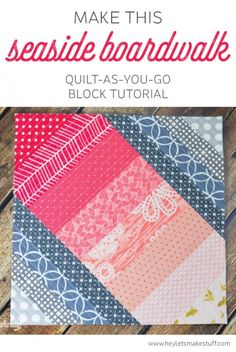 Using the quilt-as-you-go technique, you can make this Seaside Boardwalk quilt block! Check out this blog for other quilting tutorials, too.