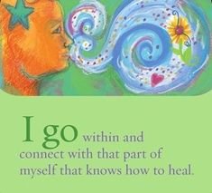 I go within and connect with that part of myself that knows how to heal.~ Louise L. Hay
