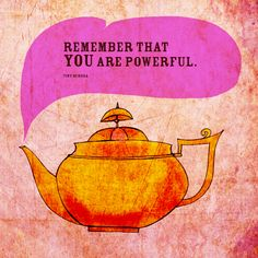 """#tea#wisdom""""Remember that YOU are powerful."""" - Tiny Buddha What my #Teasays to me November 19 - drink YOUR life in - celebrate your inner power!  (What my #Teasays to me is a daily (however late) illustrated series created by Jennifer R. Cook )"""