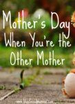 Mother's Day When You're he Other Mother