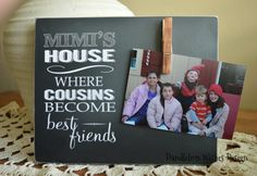 Mimi's House - Where Cousins Become Best Friends; Photo Board for Grandma Includes a Clip to Display Picture Cousins, Grandmother Gifts, Photo Boards, Photo Holders, Diy Christmas Gifts, Jessie, Baby Love, Best Friends, Diy Crafts