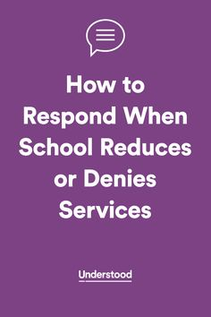 How to respond when the school cuts or denies your child's services.