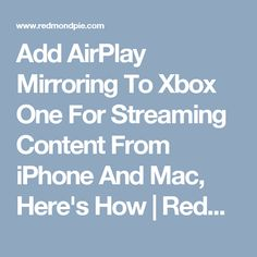 Add AirPlay Mirroring To Xbox One For Streaming Content From iPhone And Mac, Here's How | Redmond Pie