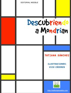 Descubriendo a Mondrian Piet Mondrian, Books For Tweens, Yearbook Covers, Alternative Education, Kids Class, Preschool Books, Kandinsky, Teaching Art, Art Plastique