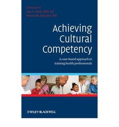 Achieving Cultural Competency: A Case-Based Approach to Training Health Professionals (2009). Editor(s): Lisa Hark, Horace DeLisser.