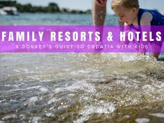 Croatia with kids. Our suggestions for the best Croatia family resorts and family hotels for your Croatia family holidays in 2017.