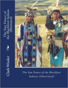 The Sun Dance of the Blackfoot Indians (Illustrated): Clark Wissler, Desmond… American Indians, Native American, Sun Dance, Blackfoot Indian, Plains Indians, Psychology Books, Evil Spirits, Books To Buy, Occult