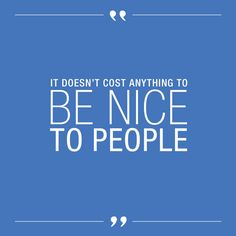 """That it doesn't cost anything to be nice to people!"" – Mary Austin J., Vera Bradley 