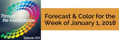 Your Forecast for the Week of January 1, 2018 The first day of the first week of the new year! You'll be finding joy living in the moment. In the NOW, you have the vibrant energy you need to joyfully go about your days and get things done in fun ways. Would you like to know even more about the energy, themes & possibilities for January? Check out our Kaleidoscope group – a Colorful Community where you'll find Soul Satisfying Solutions, Self-Discovery Strategies AND Support.  Join us