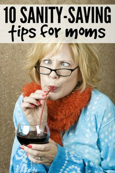 If motherhood makes it hard to keep yourself from opening up a bottle of wine for breakfast some (most?) days, this helpful list of 10 sanity-saving tips for moms is just what you need!