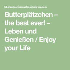 Butterplätzchen – the best ever! – Leben und Genießen / Enjoy your Life