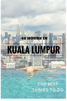 48 hours in Kuala Lumpur. Top best things to do
