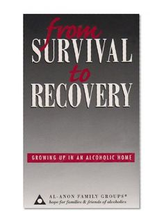 This book is great for Adult Children!     Bestseller Books Online From Survival to Recovery: Growing Up in an Alcoholic Home Al-Anon Family Group Head Inc