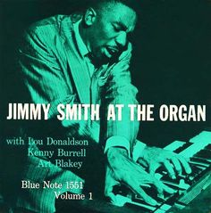 Jimmy Smith at the Organ Label: Blue Note 1551, 1 9 5 7  Design: Reid Miles   Photo: Francis Wolff