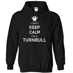 I Cant Keep Calm Im A TURNBULL - #sorority shirt #tshirt text. WANT THIS => https://www.sunfrog.com/Names/I-Cant-Keep-Calm-Im-A-TURNBULL-hhjylucfpb-Black-17311348-Hoodie.html?68278