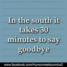 To true! At church I takes my dadddy at least that long to tell everyone goodbye! Southern Humor, Southern Ladies, Southern Pride, Southern Sayings, Southern Comfort, Southern Charm, Southern Belle, Simply Southern, Southern Hospitality