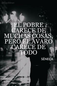 """""""El #Pobre carece de muchas cosas, pero el #Avaro carece de todo"""". #LucioAnneoSéneca #Séneca #FrasesCelebres @candidman"""