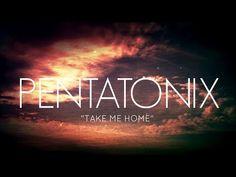 PENTATONIX - TAKE ME HOME - YouTube