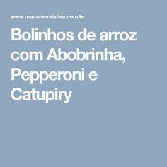 Bolinhos de arroz com Abobrinha, Pepperoni e Catupiry