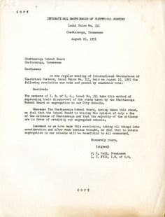 """""""Whereas: The Chattanooga School Board, having taken this stand, we feel that the School Board is voicing the opinion of only a few of the citizens of Chattanooga and that the majority of the citizens are in favor of retaining our segregated schools."""" International Brotherhood of Electrical Workers Local Union 311, 1955 August 26"""