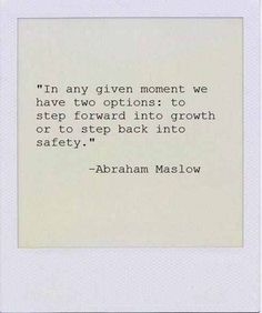 """bookmania:  """"In any given moment we have two options: to step forward into growth or step back to safety."""" — Abraham Maslow"""