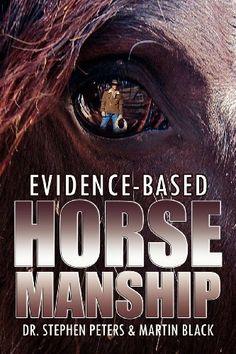 Evidence-Based Horsemanship by Dr. Stephen Peters. $15.24. Publisher: Wasteland Press (February 6, 2012). Publication: February 6, 2012. Save 10%!