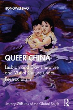 Queer China: Lesbian and Gay Literature and Visual Culture under Posts Life Of A Butterfly, Lesbian, Gay, University Of Nottingham, Social Transformation, Communication Studies, Cultural Studies, Social Activities, Textbook