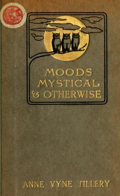 Moods, mystical and otherwise by Tillery, Anne Vyne  Published 1914 SHOW MORE   Poems   Publisher Boston, Sherman, French & Company Pages 92 Possible copyright status The Library of Congress is unaware of any copyright restrictions for this item. Language English