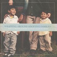 Wrapping Around Adoptive Families, Booklet: Struggling adoptive families need their church families to support them during times of trials--ideas to do just that, from Focus on the Family