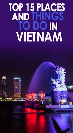 Vietnam is a dream travel destination and a place of striking landscapes ranging from lush rice terraces and sandy white beaches to forested mountains and misty highlands. Here are the top things to do in Vietnam.