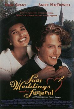 Four Weddings and a Funeral - a real funny, comedy - this is a wonderful love story.