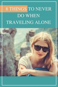 8 Things to Never Do When Traveling Alone