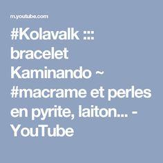 #Kolavalk ::: bracelet Kaminando ~ #macrame et perles en pyrite, laiton... - YouTube
