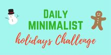 How will you be getting ready for the Minimalist Holiday? Need some help, tips, and reminders?We got you covered with daily challenge delivered right to your inbox http://eepurl.com/cpTVhD