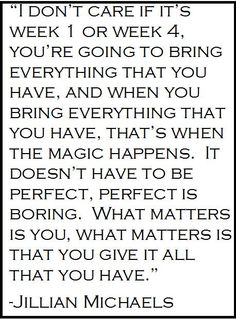 Give it all that you have and then you'll have something MAGICAL!