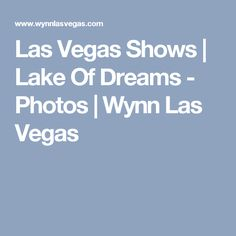 Las Vegas Shows | Lake Of Dreams - Photos | Wynn Las Vegas