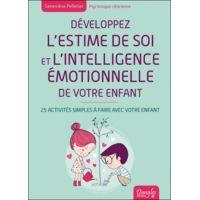 Développez l'Estime de Soi et l'Intelligence Emotionnelle de Votre Enfant - Geneviève Pelletier