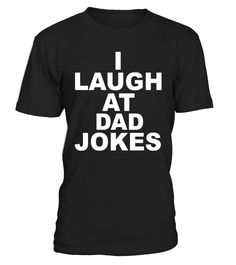 Funny I Laugh At Dad Jokes Fathers Day Trending t-shirt  #father-in-law#tshirt#tee#gift#holiday#art#design#designer#tshirtformen#tshirtforwomen#besttshirt#funnytshirt#age#name#october#november#december#happy#grandparent#blackFriday#family#thanksgiving#birthday#image#photo#ideas#sweetshirt#bestfriend#nurse#winter#america#american#lovely#unisex#sexy#veteran#cooldesign#mug#mugs#awesome#holiday#season#cuteshirt
