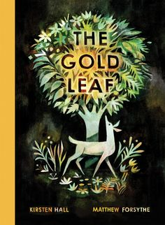 The Gold Leaf | Kirsten Hall  and Matthew Forsythe |Enchanted Lion Books | May 16, 2017 | ISBN: 9781592702145