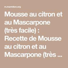 Mousse au citron et au Mascarpone (très facile) : Recette de Mousse au citron et au Mascarpone (très facile) - Marmiton
