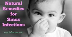 Natural Remedies for Sinus Infections by www.kulamama.com Some great, solid advice in this article!
