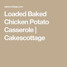 Loaded Baked Chicken Potato Casserole | Cakescottage