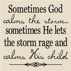 Are you caught in a storm?  Maybe you should let the calm come over you.