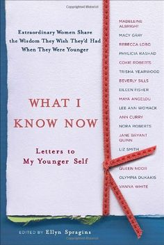 What I Know Now: Letters to My Younger Self by Ellyn Spragins, http://www.amazon.com/dp/0767917901/ref=cm_sw_r_pi_dp_sGQSpb1MH4JP5