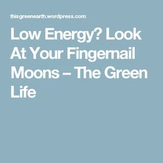 Low Energy?  Look At Your Fingernail Moons – The Green Life