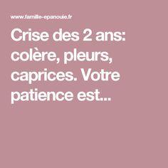 Crise des 2 ans: colère, pleurs, caprices. Votre patience est...