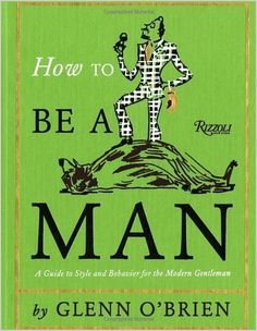 How to Be a Man  by Glenn O'Brien