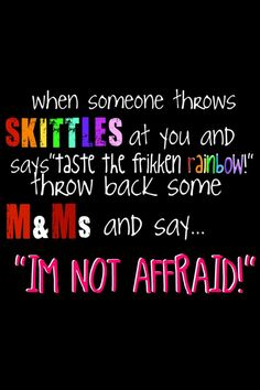 I'm not afraid! Words from the wise!